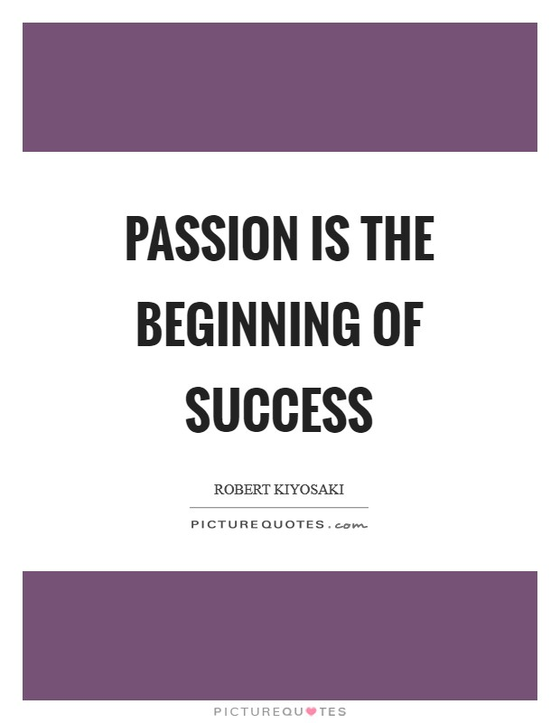 Passion is the beginning of success Picture Quote #1