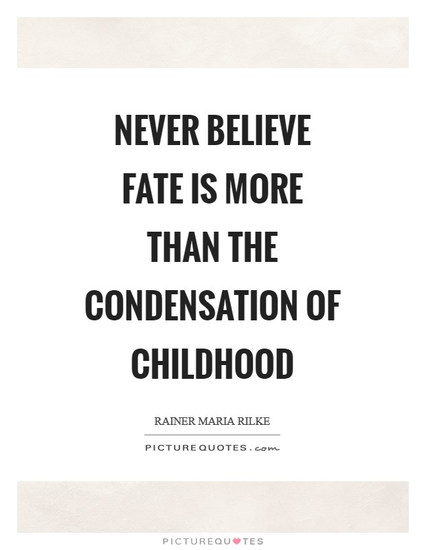 Never believe fate is more than the condensation of childhood Picture Quote #1
