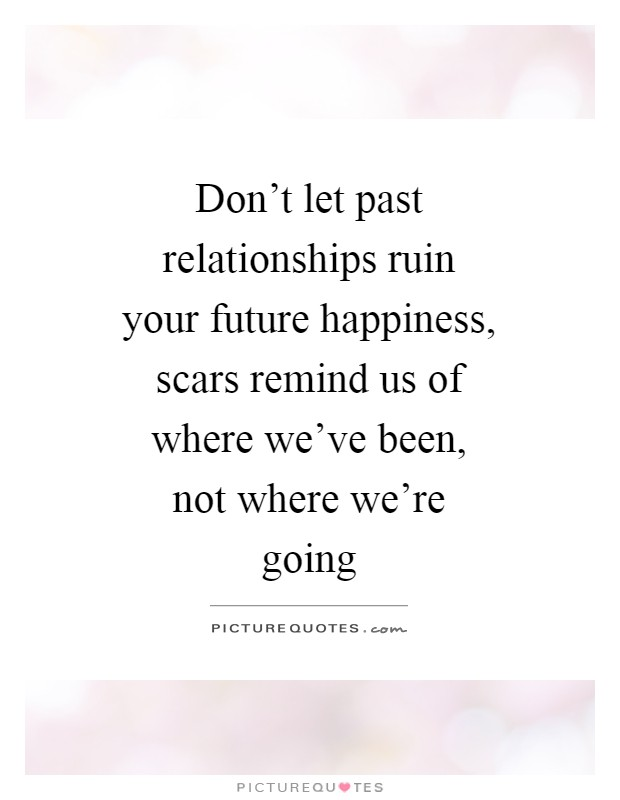 Don\'t let past relationships ruin your future happiness ...