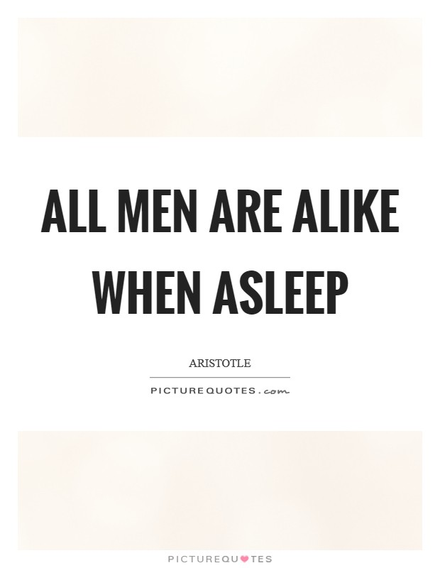 All men are alike when asleep Picture Quote #1