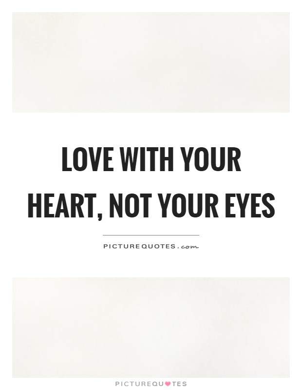 Love with your heart, not your eyes Picture Quote #1