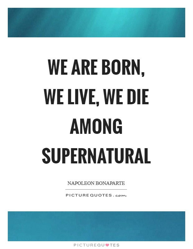We are born, we live, we die among supernatural Picture Quote #1