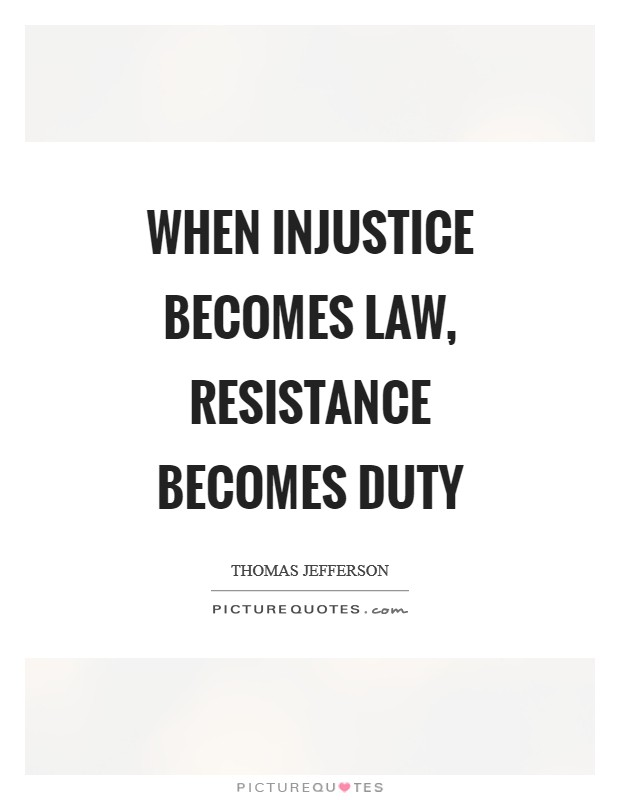 When injustice becomes law, resistance becomes duty Picture Quote #1