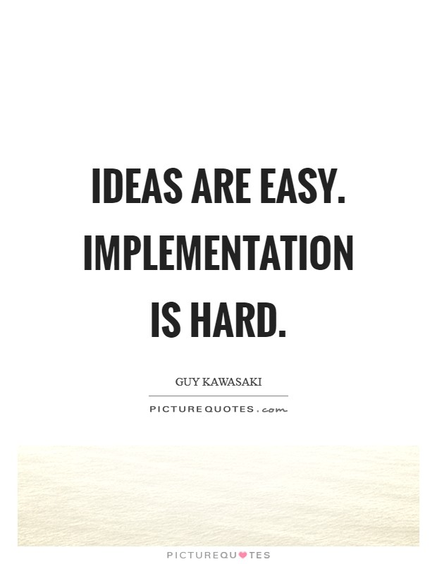 Ideas are easy. Implementation is hard Picture Quote #1