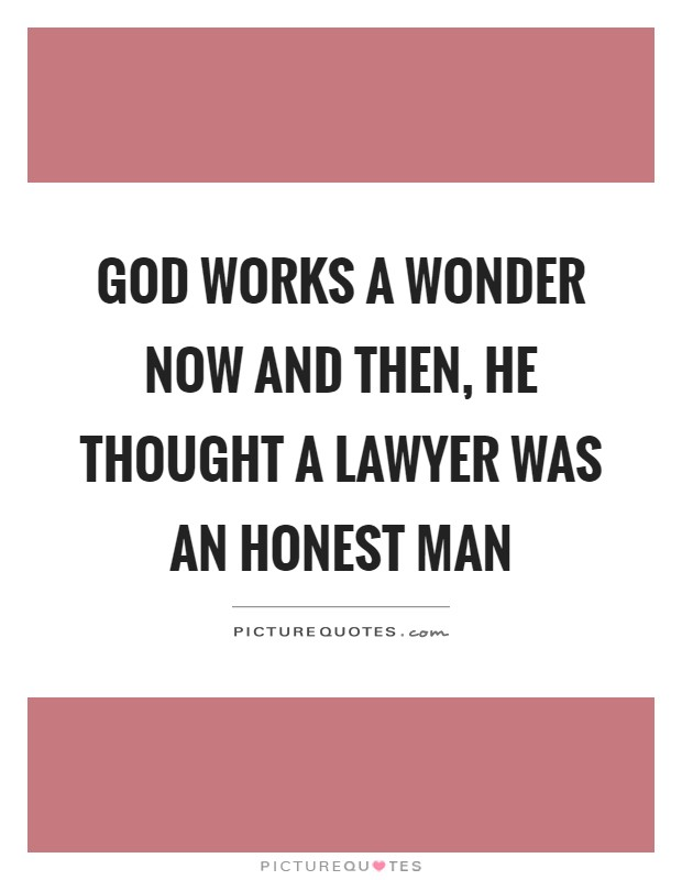 God works a wonder now and then, he thought a lawyer was an honest man Picture Quote #1