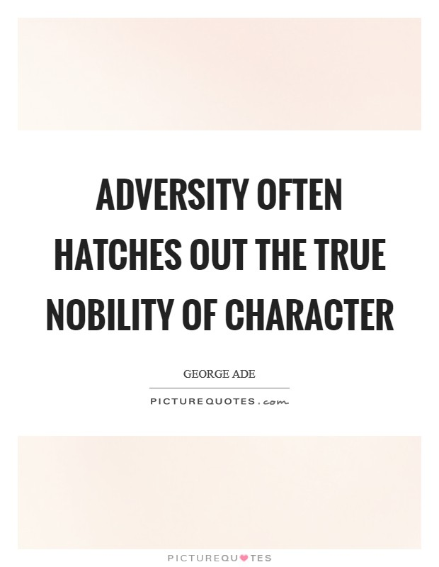 Adversity often hatches out the true nobility of character Picture Quote #1