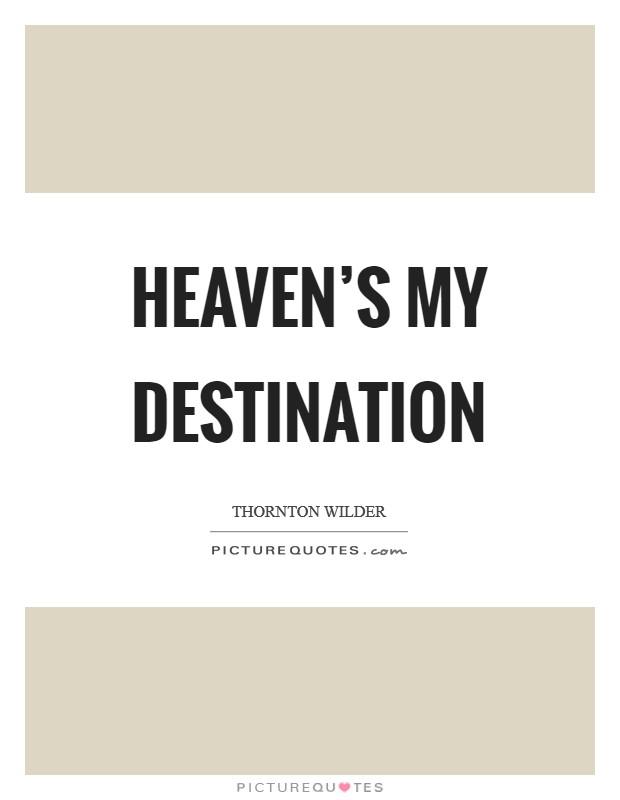 Heaven's my destination Picture Quote #1