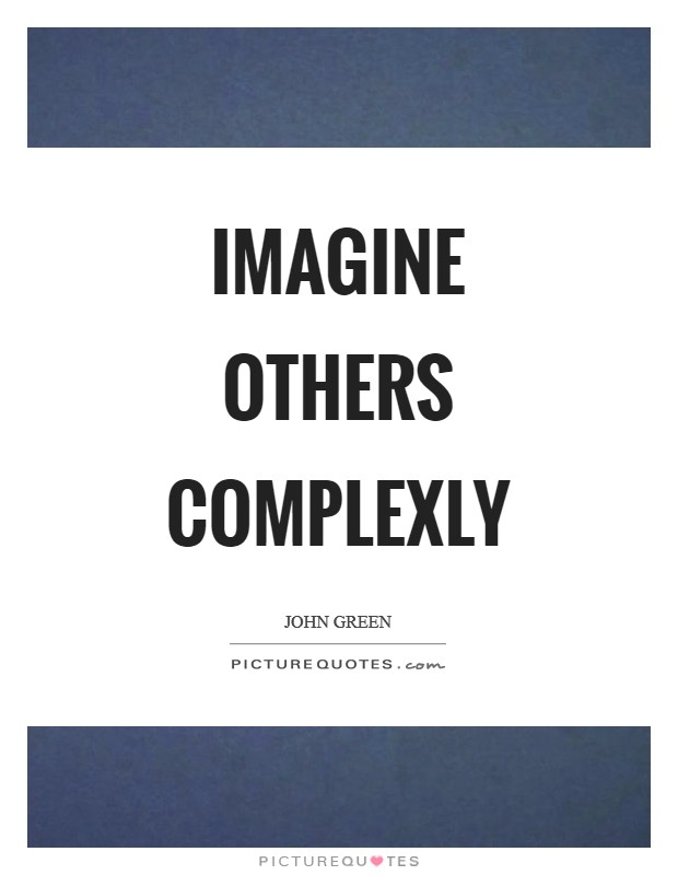 Imagine others complexly Picture Quote #1