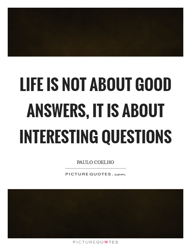 Life is not about good answers, it is about interesting questions Picture Quote #1