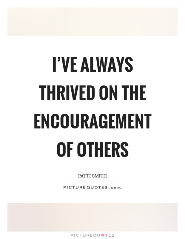 I've always thrived on the encouragement of others Picture Quote #1