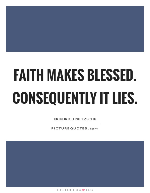 Faith makes blessed. Consequently it lies Picture Quote #1