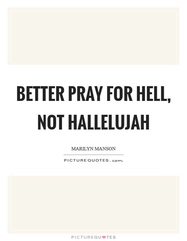 Better pray for hell, not hallelujah Picture Quote #1