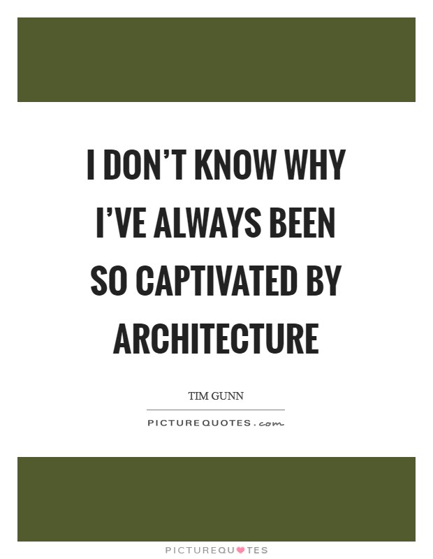 I don't know why I've always been so captivated by architecture Picture Quote #1