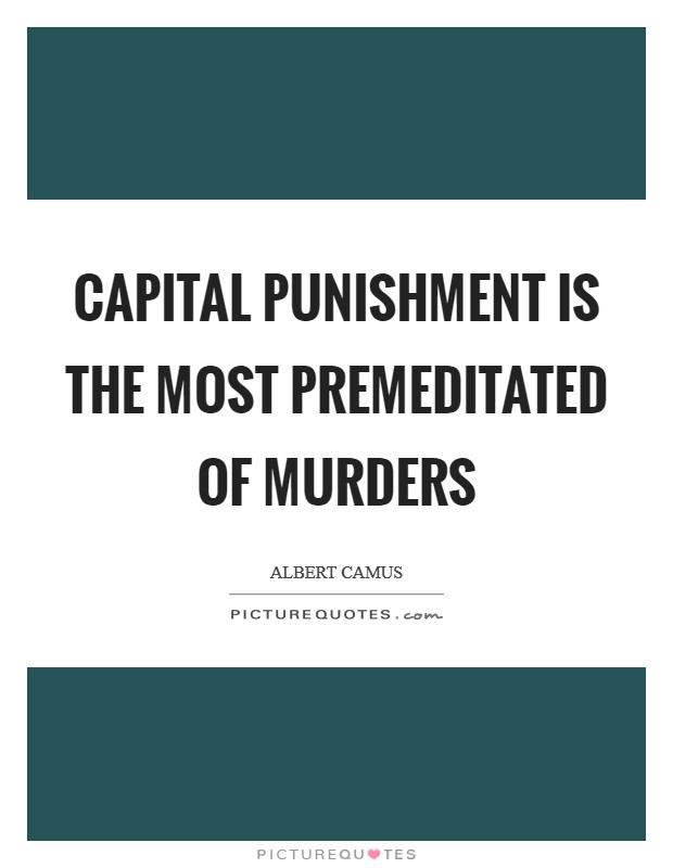 Capital punishment is the most premeditated of murders Picture Quote #1
