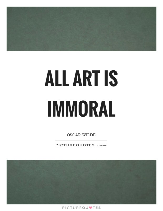 All art is immoral Picture Quote #1
