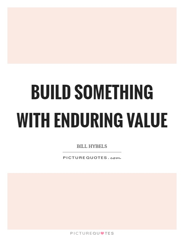 Build something with enduring value Picture Quote #1