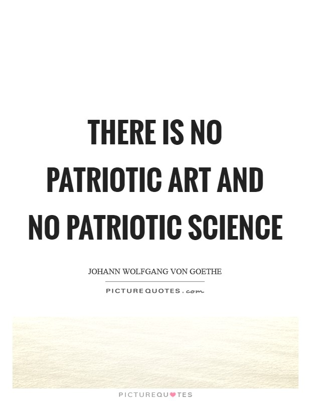 There is no patriotic art and no patriotic science Picture Quote #1