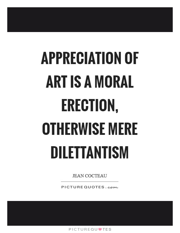 Appreciation of art is a moral erection, otherwise mere dilettantism Picture Quote #1