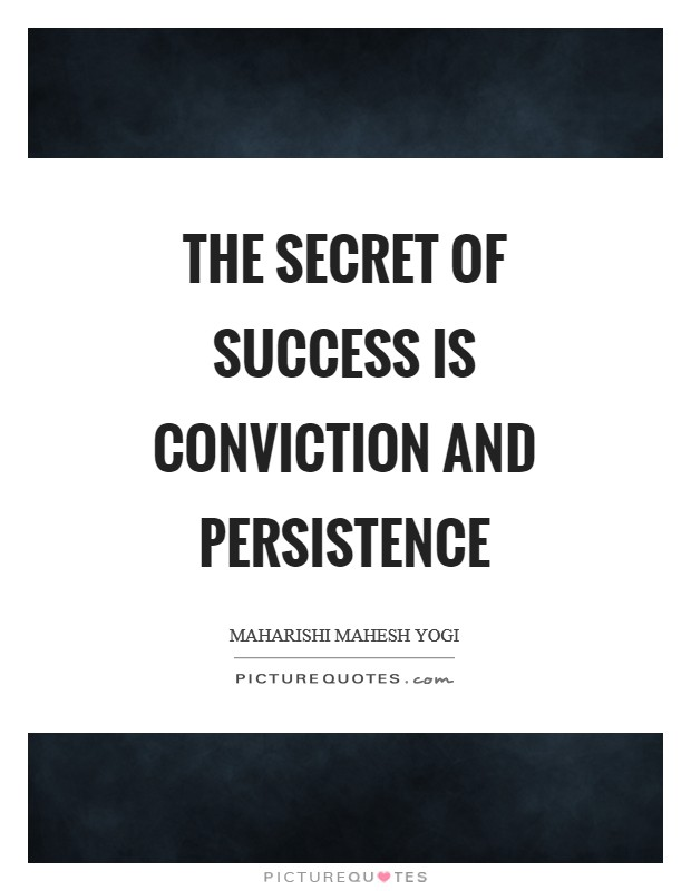 The secret of success is conviction and persistence Picture Quote #1