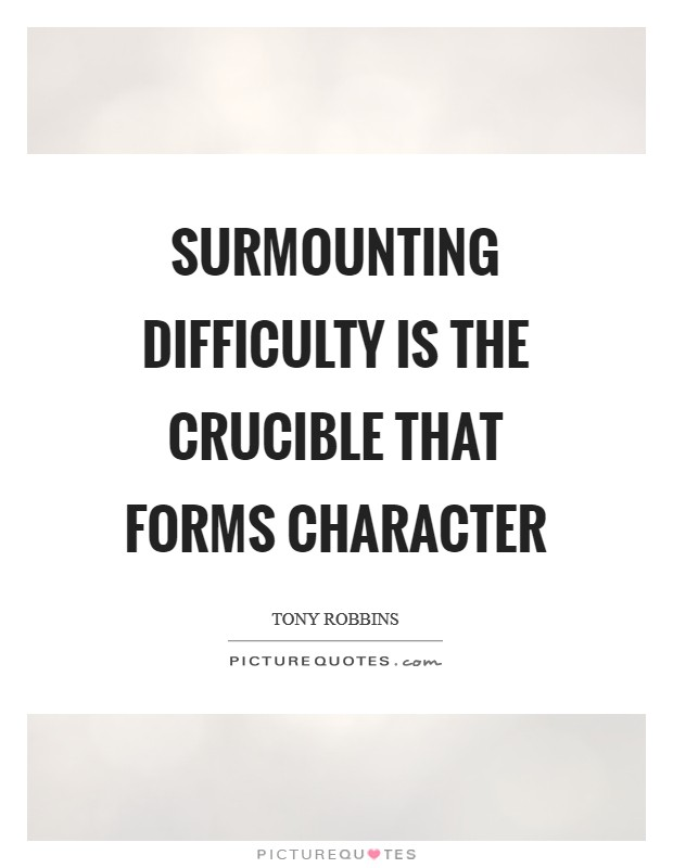 Surmounting difficulty is the crucible that forms character Picture Quote #1