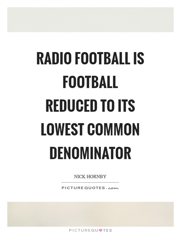 Radio football is football reduced to its lowest common denominator Picture Quote #1