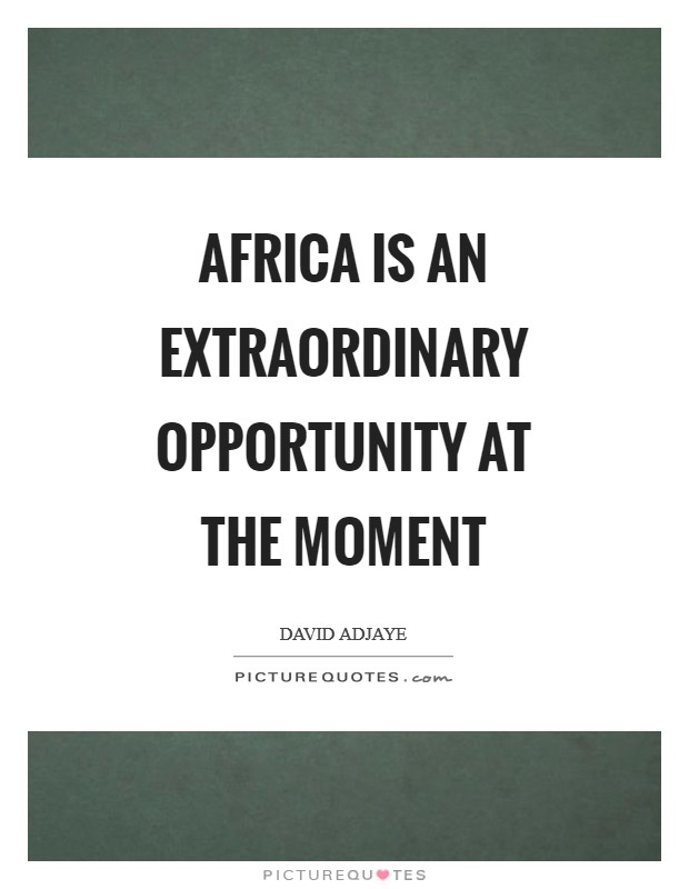 Africa is an extraordinary opportunity at the moment Picture Quote #1