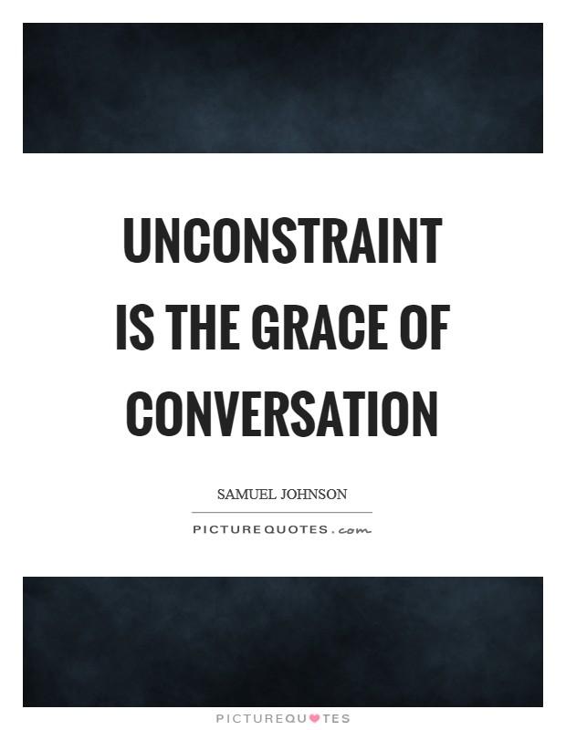 Unconstraint is the grace of conversation Picture Quote #1