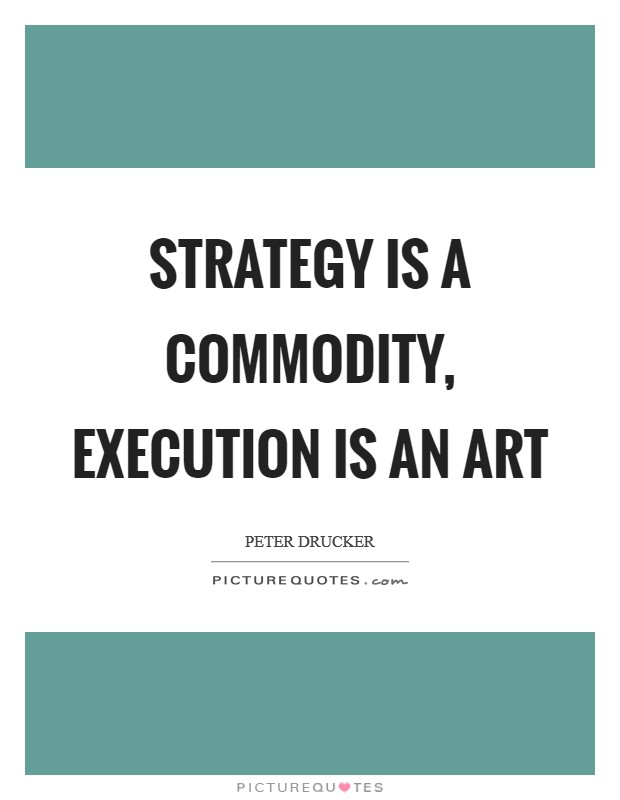 Strategy is a commodity, execution is an art Picture Quote #1