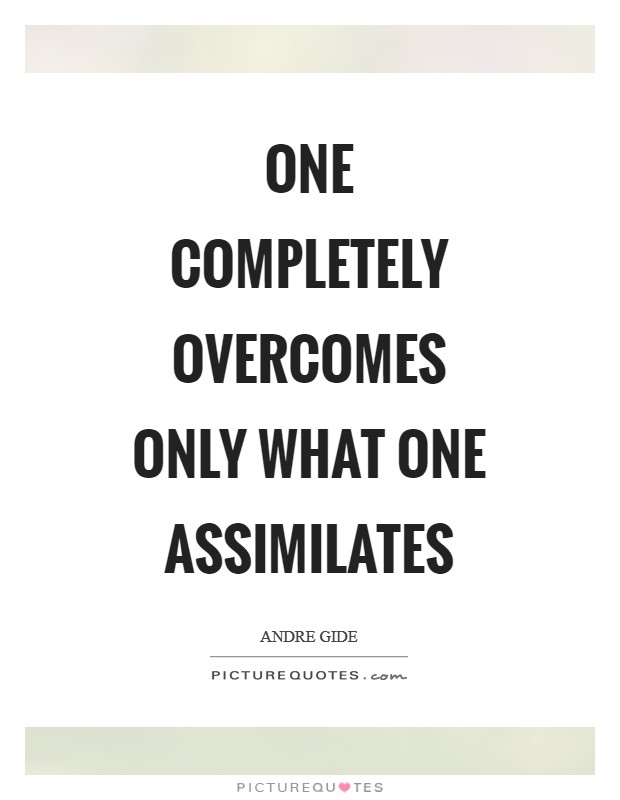One completely overcomes only what one assimilates Picture Quote #1