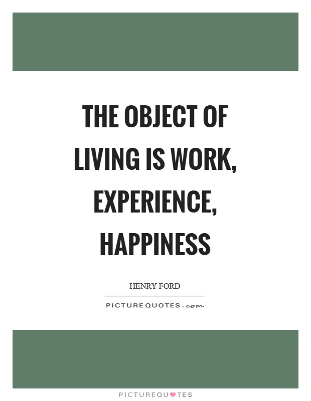 The object of living is work, experience, happiness Picture Quote #1
