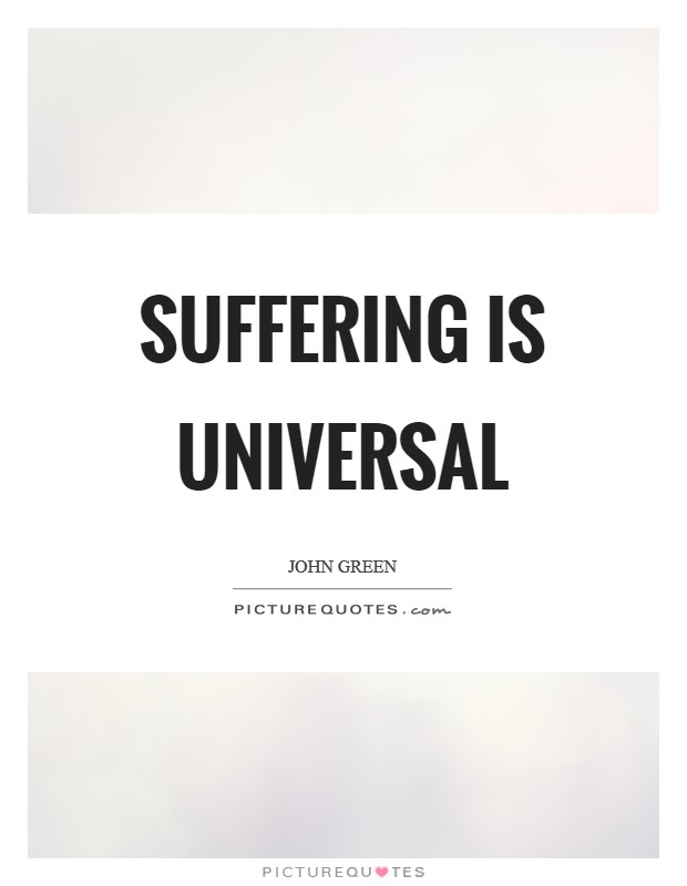 Suffering is universal Picture Quote #1