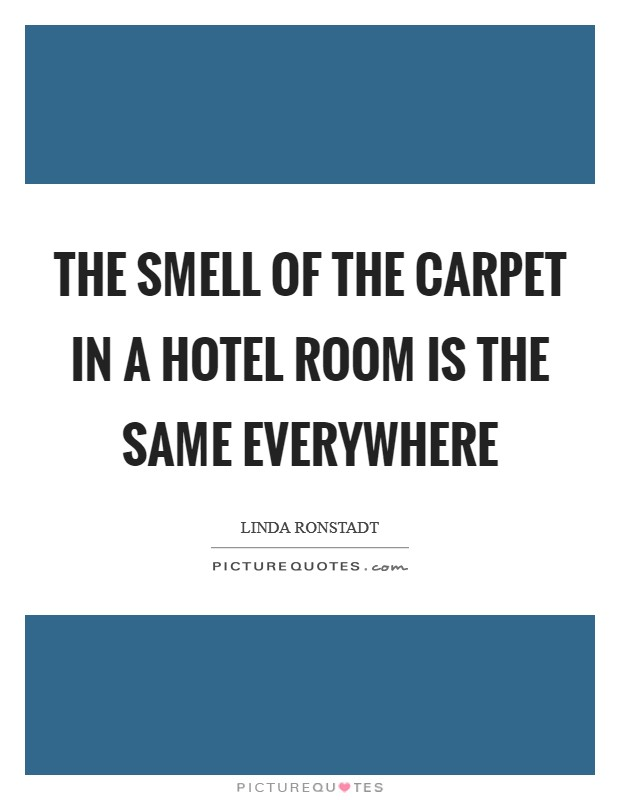 The smell of the carpet in a hotel room is the same everywhere Picture Quote #1