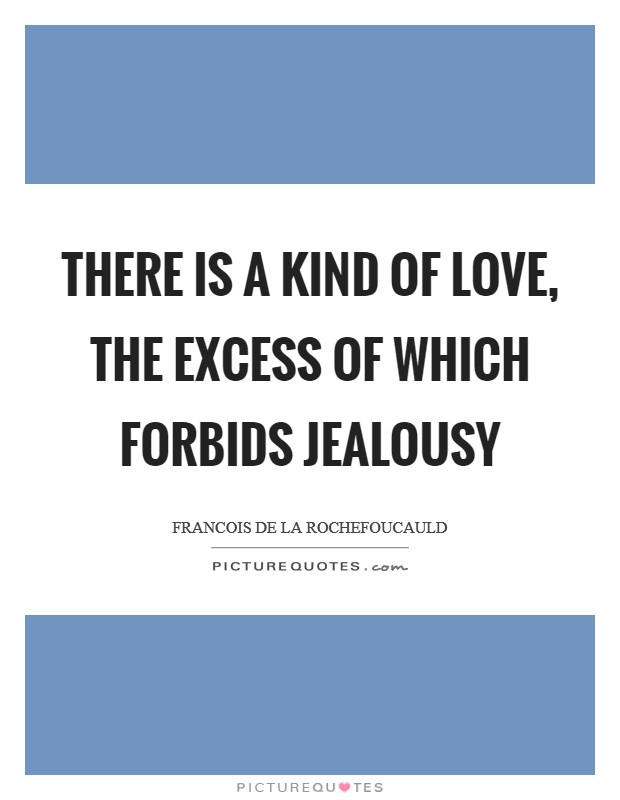 There is a kind of love, the excess of which forbids jealousy Picture Quote #1