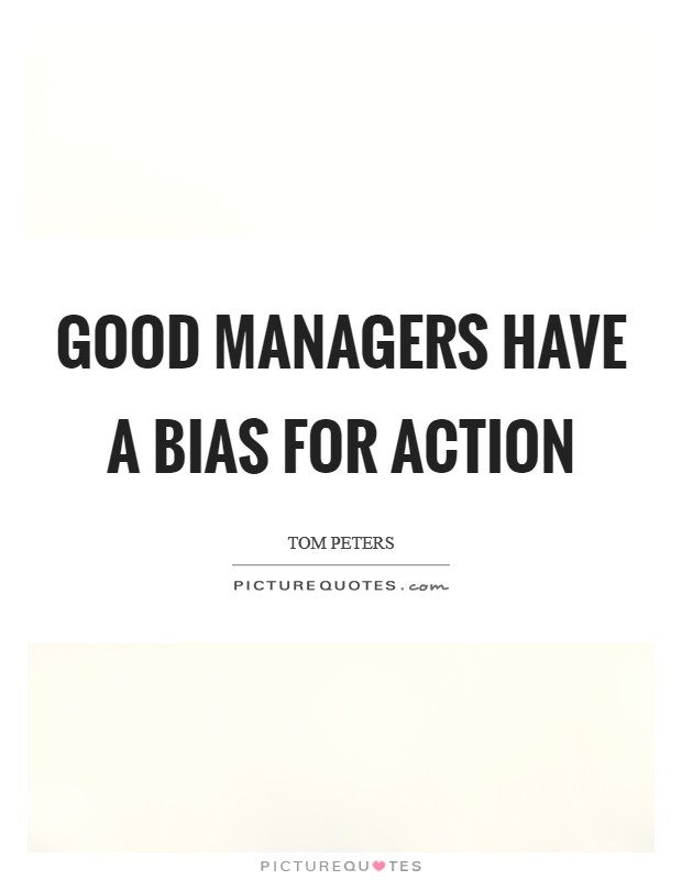 Good managers have a bias for action Picture Quote #1