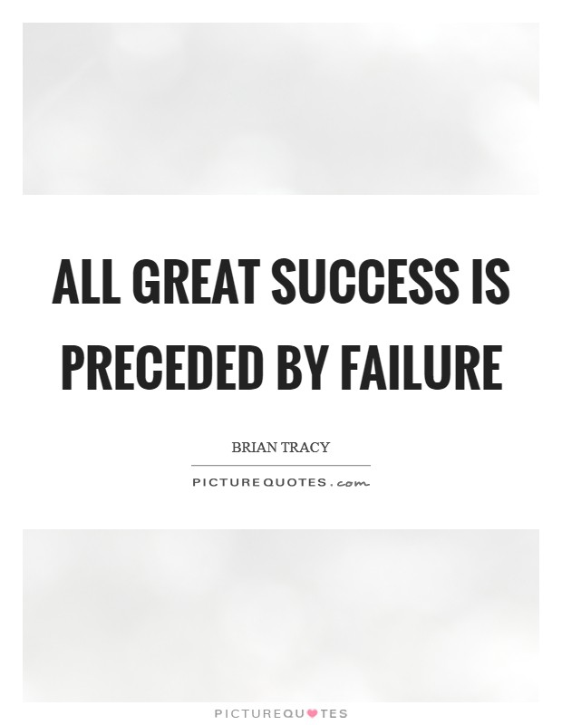 All great success is preceded by failure Picture Quote #1