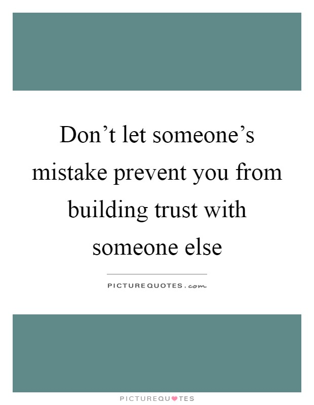 Don't let someone's mistake prevent you from building trust with someone else Picture Quote #1