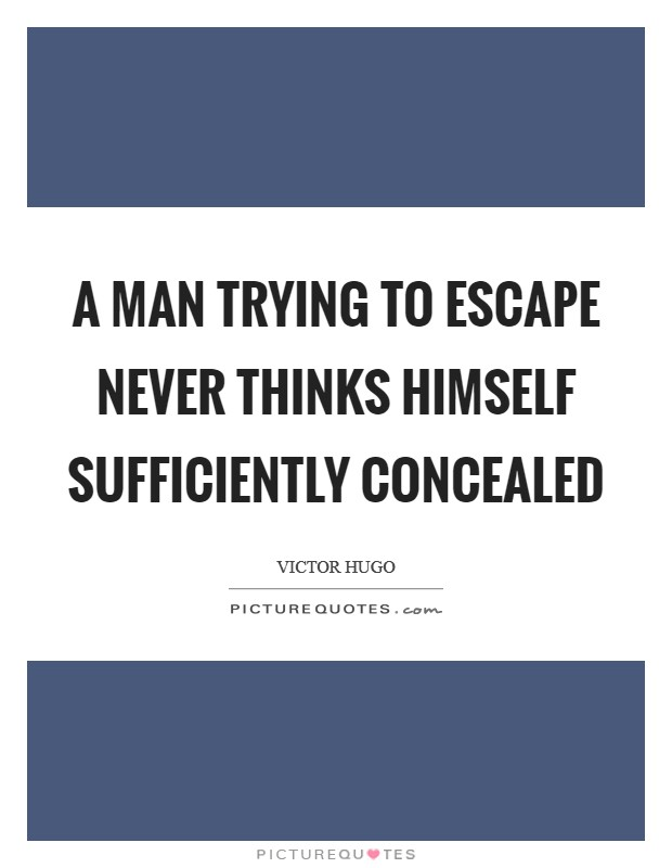 A man trying to escape never thinks himself sufficiently concealed Picture Quote #1