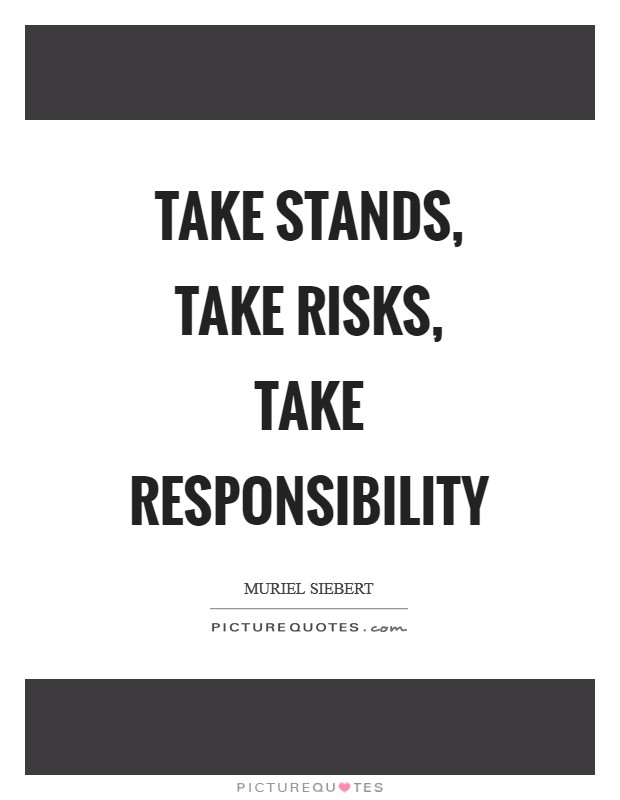 Take stands, take risks, take responsibility Picture Quote #1