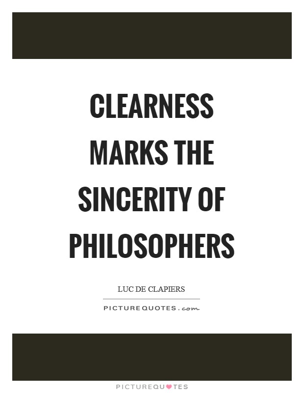 Clearness marks the sincerity of philosophers Picture Quote #1