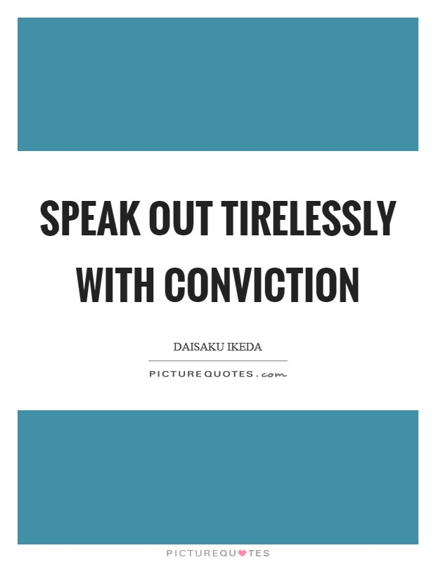 Speak out tirelessly with conviction Picture Quote #1