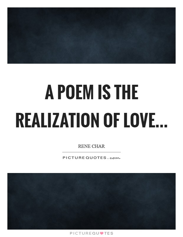 A poem is the realization of love Picture Quote #1