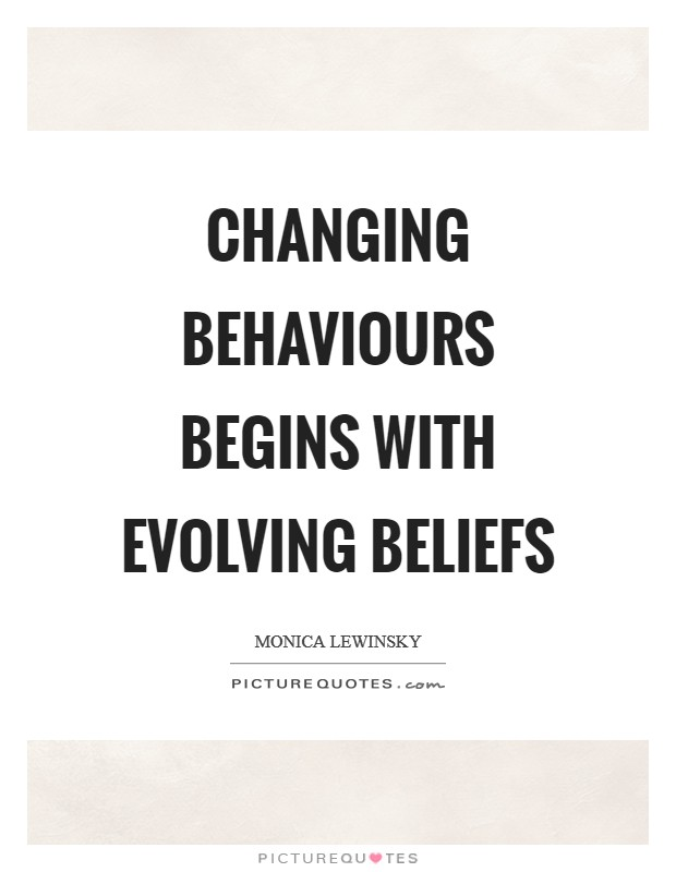 Changing behaviours begins with evolving beliefs Picture Quote #1