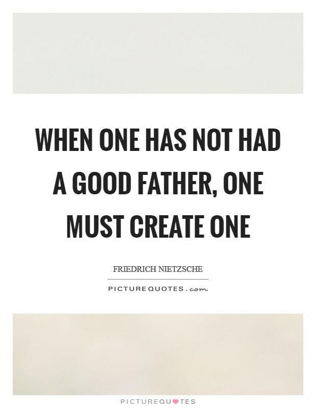 When one has not had a good father, one must create one Picture Quote #1