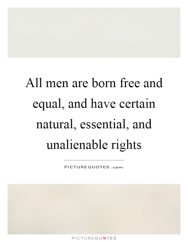 all men are born free If all men are born free quotes - 1 if all men are born free, how is it that all women are born slaves read more quotes and sayings about if all men are born free.