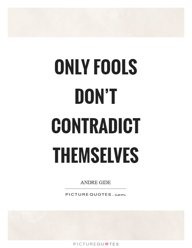 Only fools don't contradict themselves Picture Quote #1