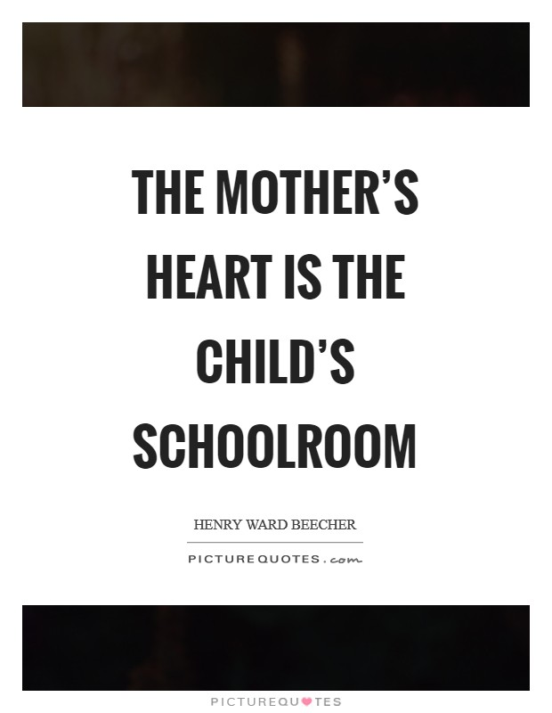 The mother's heart is the child's schoolroom Picture Quote #1