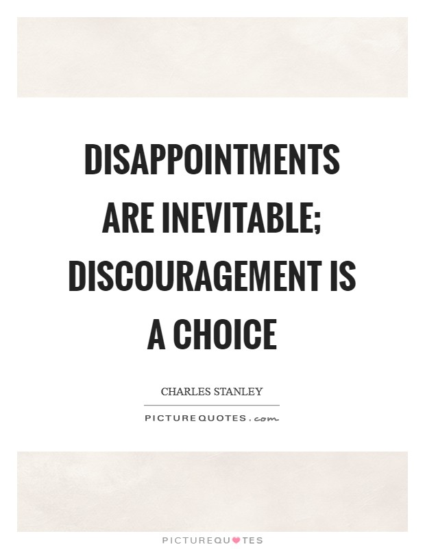Disappointments are inevitable; discouragement is a choice Picture Quote #1