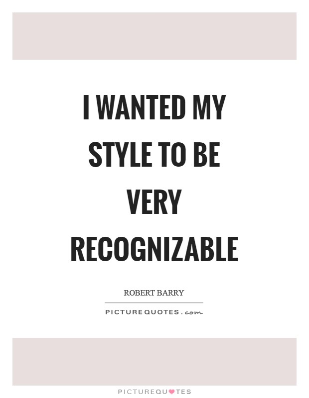 I wanted my style to be very recognizable Picture Quote #1