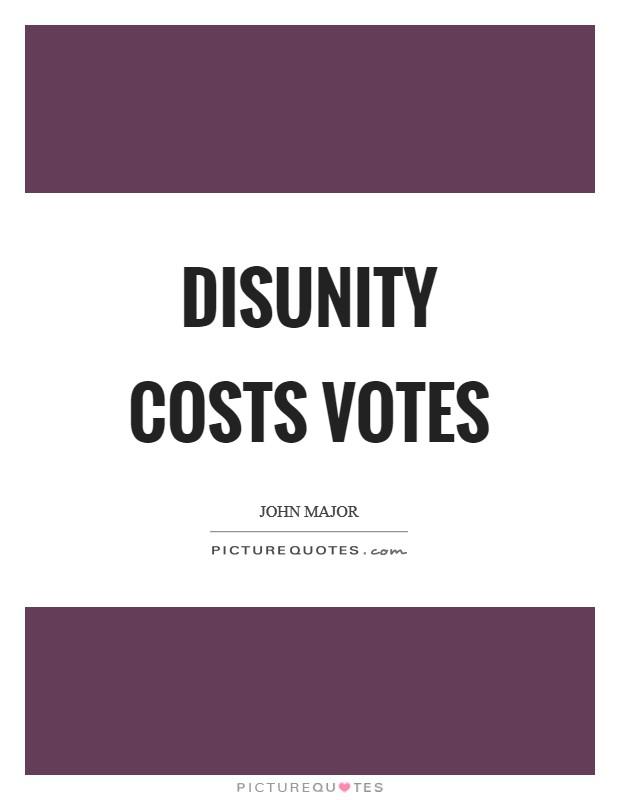 Disunity costs votes Picture Quote #1