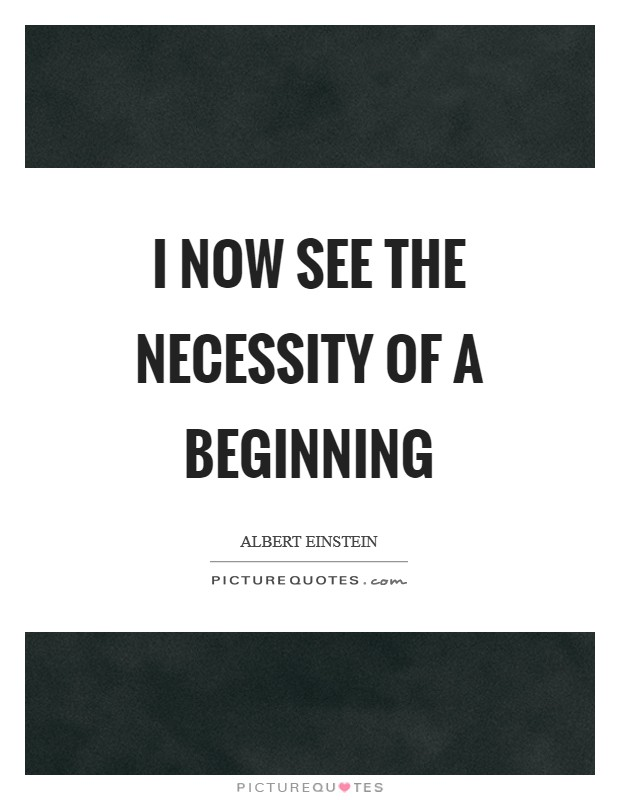 I now see the necessity of a beginning Picture Quote #1